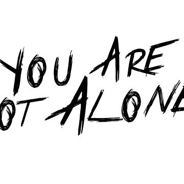 You Are Not Alone by aprilkristiine