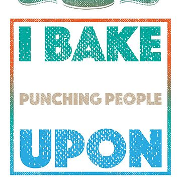 Funny Baking Quote - I Bake Because Punching People Is Frowned Upon by Soulfire86