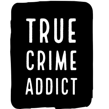 True Crime Addict  by FrenchToasty