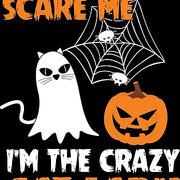 You Don't Scare Me I'm The Crazy Cat Lady Halloween Gift by lifestyleswag