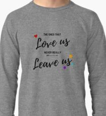 The ones that love us never really leave us Lightweight Sweatshirt