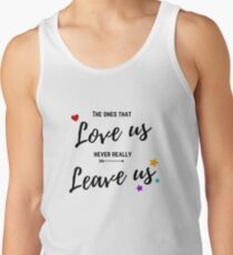The ones that love us never really leave us Tank Top