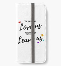The ones that love us never really leave us iPhone Wallet/Case/Skin