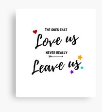 The ones that love us never really leave us Canvas Print