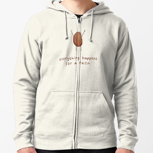Everything Happens for a Raisin Zipped Hoodie