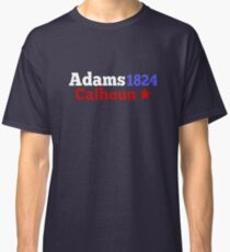 John Quincy Adams and John C Calhoun Campaign for President Gift for History Buffs Classic T-Shirt