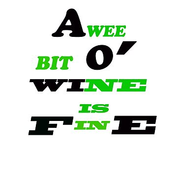 i love wine A Wee Bit O Wine Is Fine Shirt. St Patrick Day Drinking Fun  by AbdelaaliKamoun