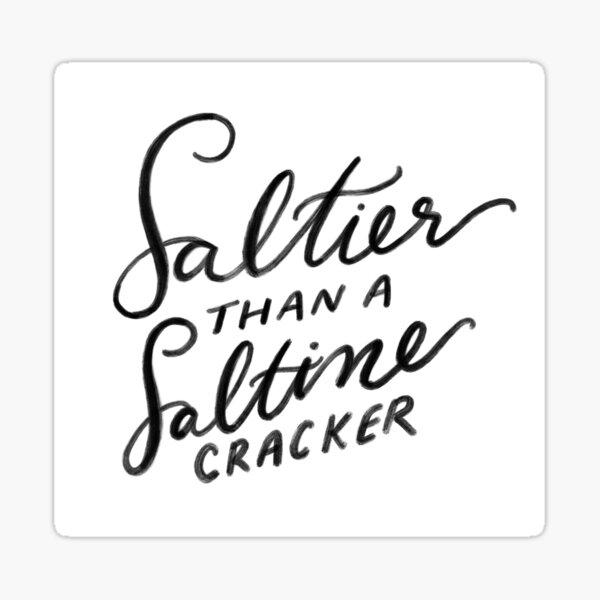 Saltier than a Saltine  Sticker