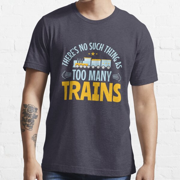 There's No Such Thing As Too Many Trains Essential T-Shirt