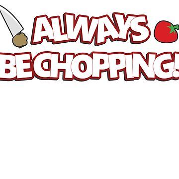 Always Be Chopping! by TroytleArt