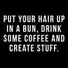 Zieh dein Haar in ein Brötchen, trink einen Kaffee und schaffe Sachen. von hopealittle