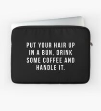 Put Your Hair Up In A Bun, Drink Some Coffee And Handle It. Laptop Sleeve