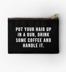 Put Your Hair Up In A Bun, Drink Some Coffee And Handle It. Studio Pouch