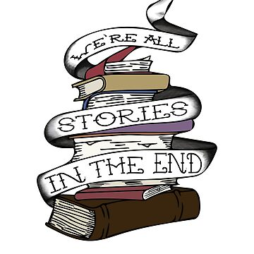 We're All Stories In The End - Design For Book Lovers by SmartAndPunny