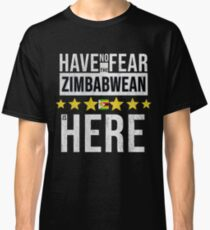 Have No Fear The Zimbabwean Is Here - Zimbabwe Flag Gift for Zimbabwean Classic T-Shirt