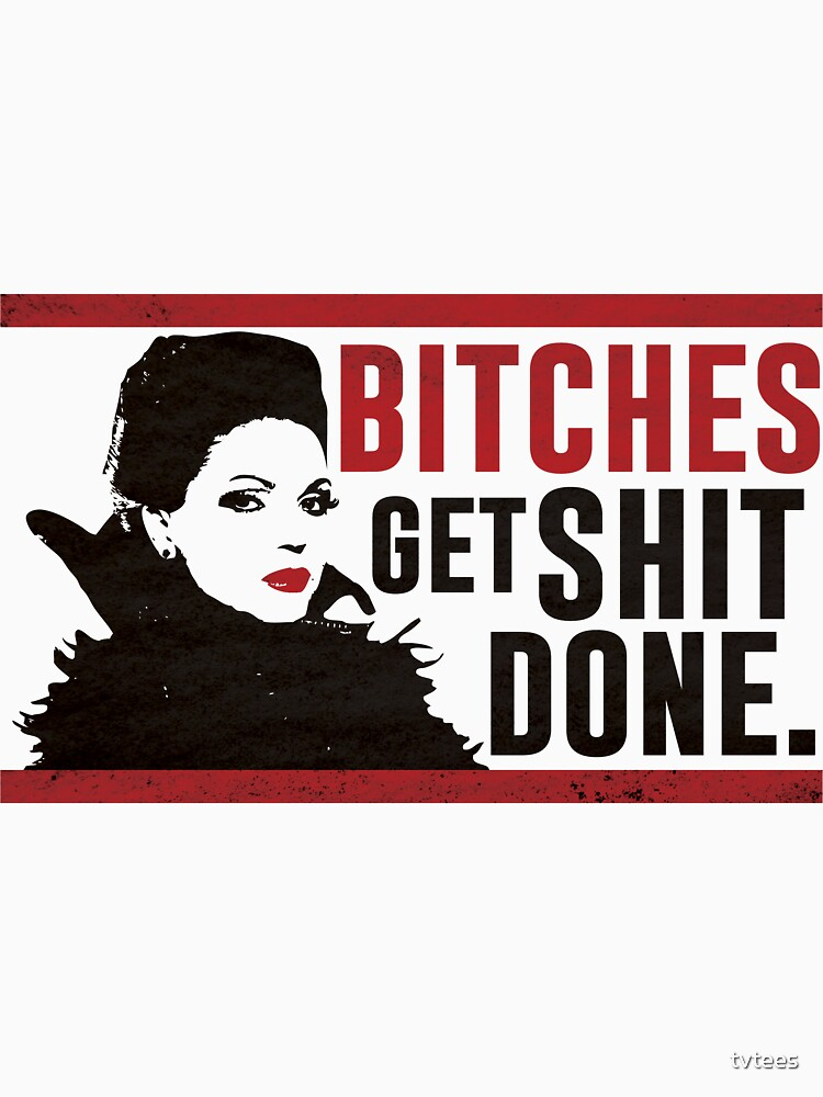 Bitches Get Shit Done (Regina) by tvtees