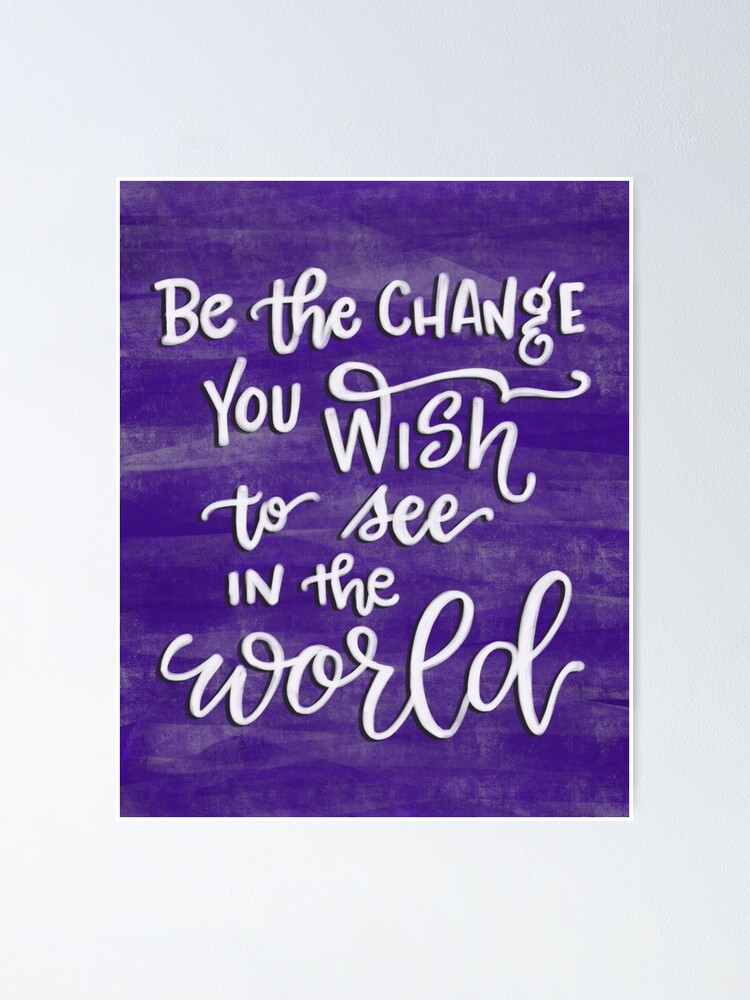 Alternate view of Be The Change You Wish To See In The World Poster