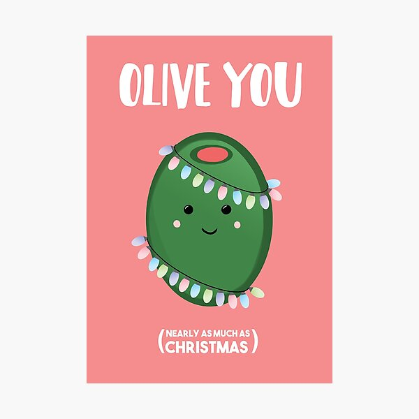 OLIVE you, nearly as much as Christmas Photographic Print