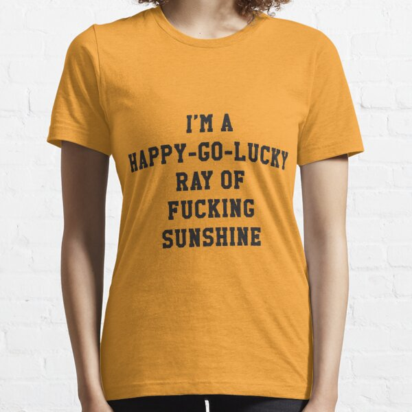 I'm a Happy Ray of Fucking Sunshine Essential T-Shirt