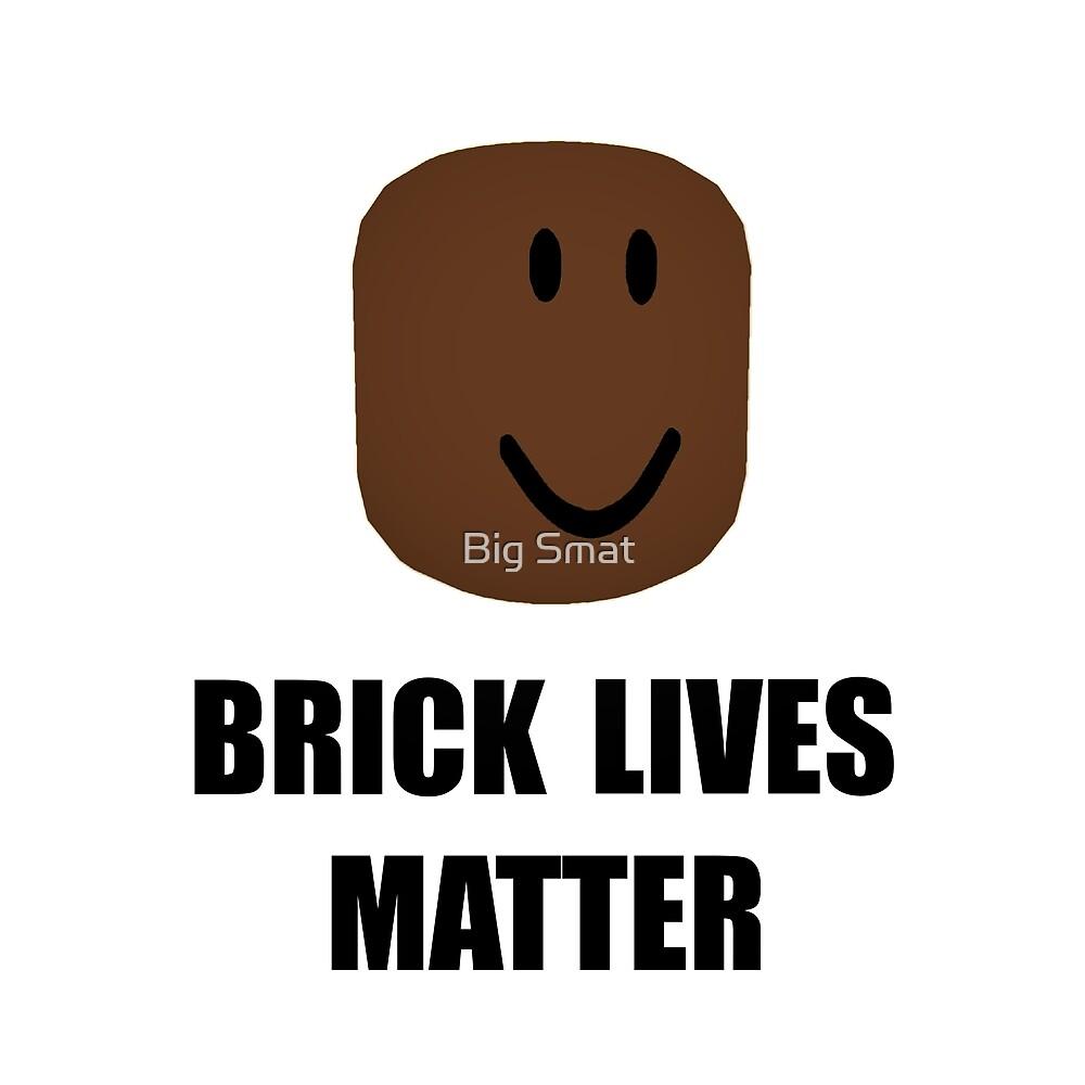 Brick Lives Matter Parody By Big Smat Redbubble