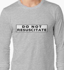 Do Not Resuscitate Long Sleeve T-Shirt