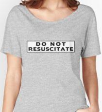 Do Not Resuscitate Women's Relaxed Fit T-Shirt