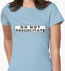 Do Not Resuscitate Women's Fitted T-Shirt