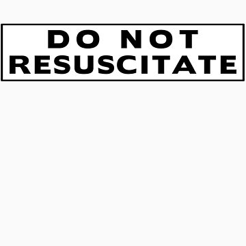 Do Not Resuscitate by diculousdesigns