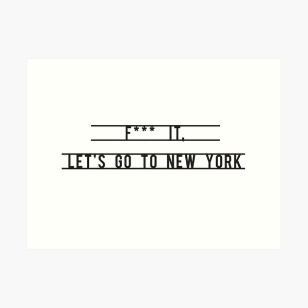 F*** it, Let's go to New York Art Print