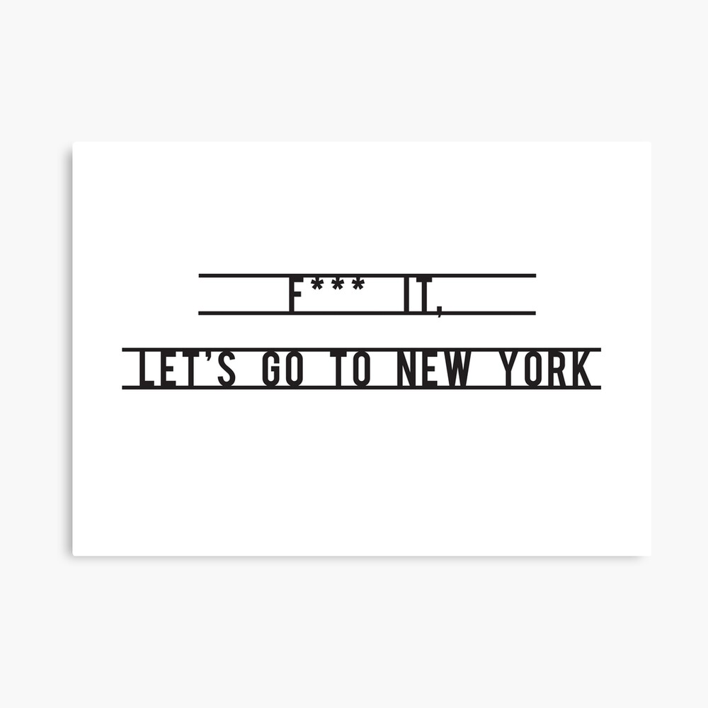 F*** it, Let's go to New York Canvas Print