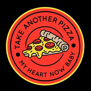 Take Another Pizza of My Heart Now Baby Pizza Shirt by JNicheMerch2018
