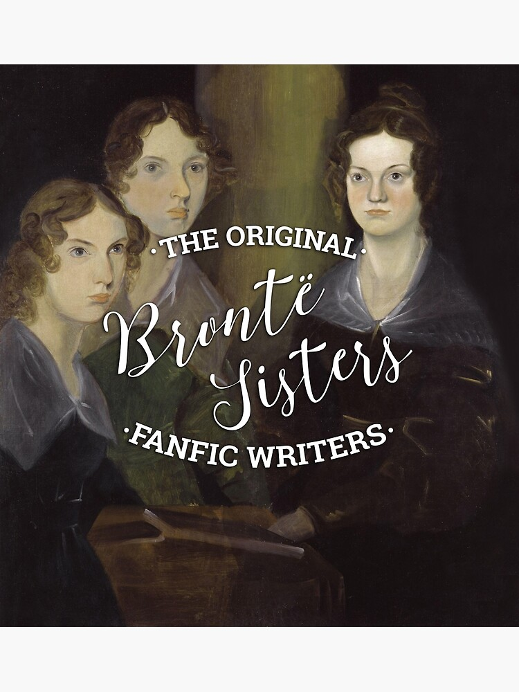 The Bronte Sisters - The Original Fanfic Writers by KatieBuggDesign