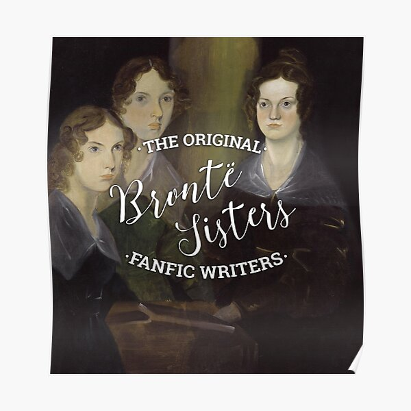 The Bronte Sisters - The Original Fanfic Writers Poster