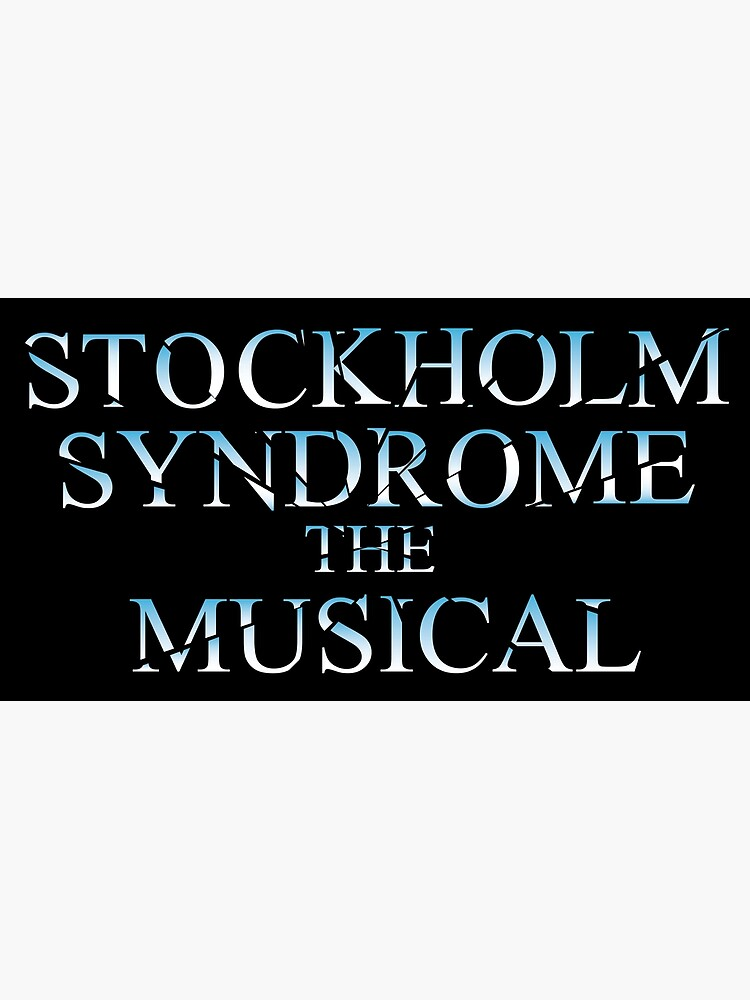 Stockholm Syndrome The Musical by KatieBuggDesign