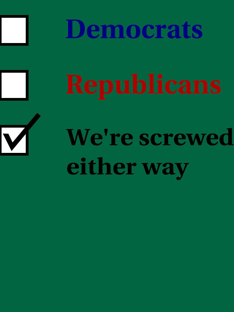 Election Ballot - We're Screwed for Light T's by BlueEyedDevil