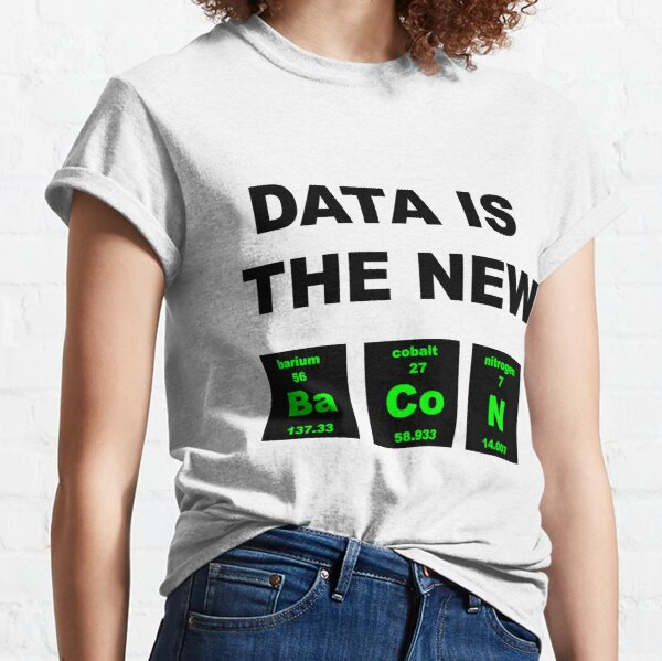 Data is the new Bacon Classic T-Shirt