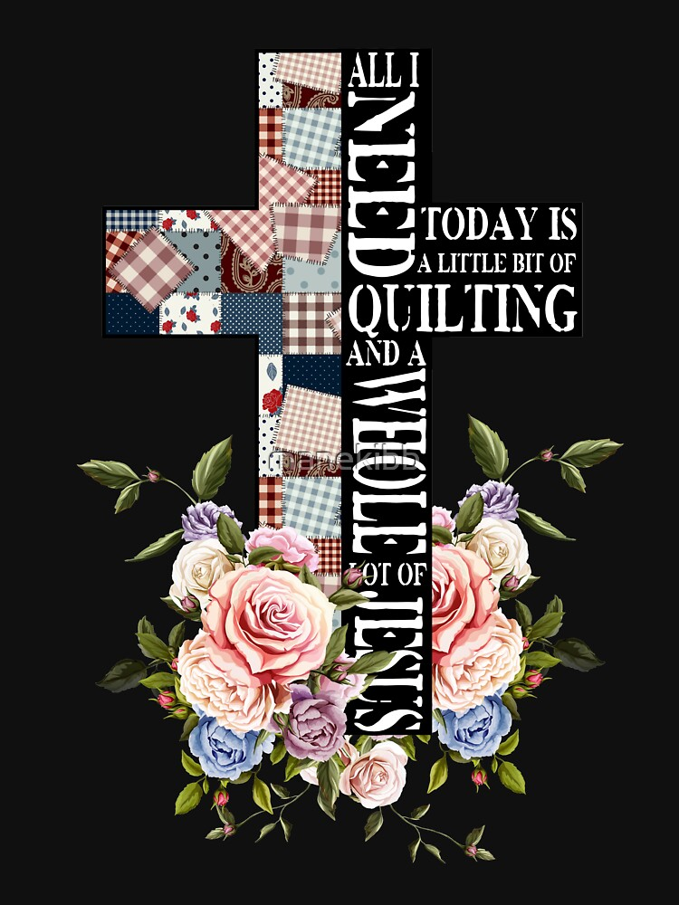 All I need today is Quilting and Jesus by manekibb