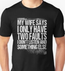 my wife says i only have two faults t shirt unisex t shirt