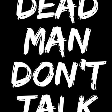 Dead Man Don't Talk by with-care