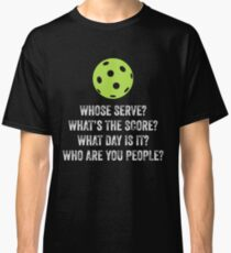 Whose Serve  What's The Score  Funny Pickleball Classic T-Shirt
