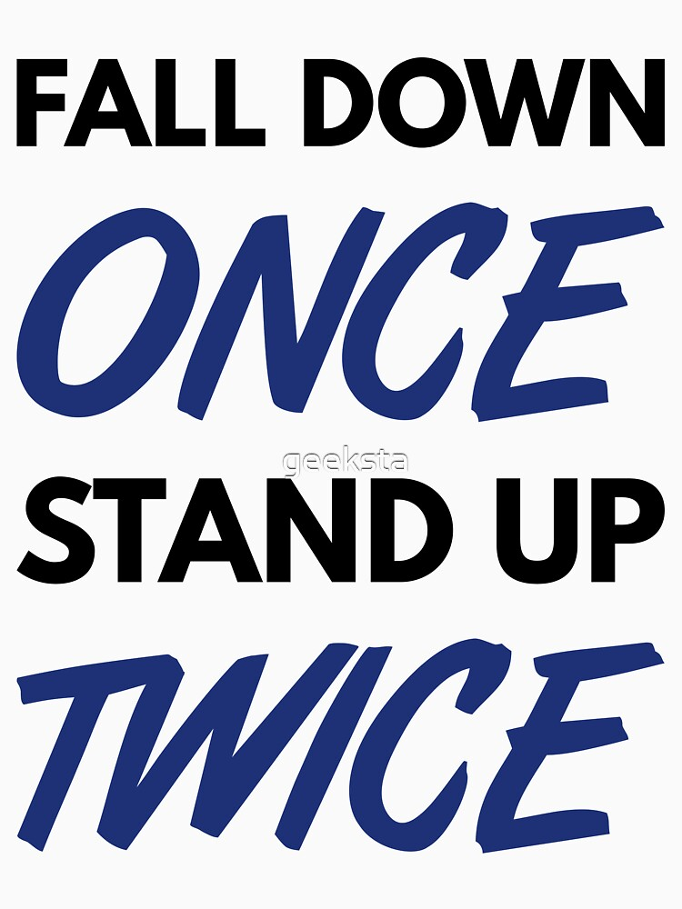 Fall Down Once Stand Up Twice - Blue/Black Design for Happy & Successful People by geeksta