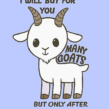 I will buy for you MANY GOATS but only after marriage by pinipy