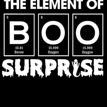 Funny Halloween Chemistry T Shirt Gift-Boo The Element of Surprise for Women Men by Anna0908