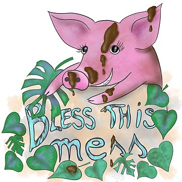 Bless this mess muddy pig quote by andreeadumez