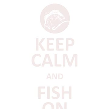 Keep Calm and Fish On by mashingTees