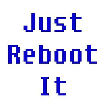 Just Reboot It by laurasanders