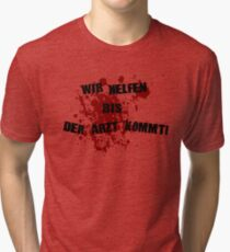 We help until the doctor comes Tri-blend T-Shirt