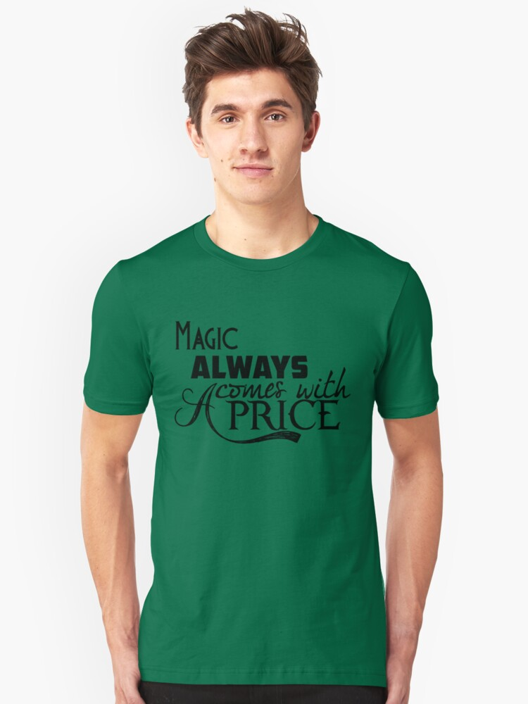 Magic Always Comes With A Price Unisex T-Shirt Front