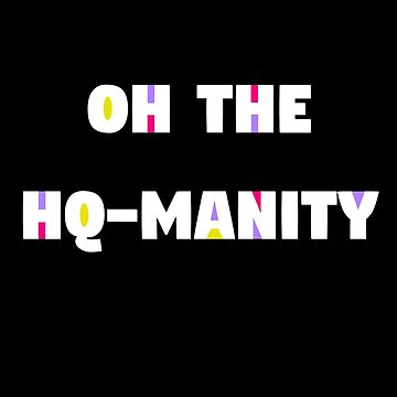 Oh The HQ-manity by imaginationcat