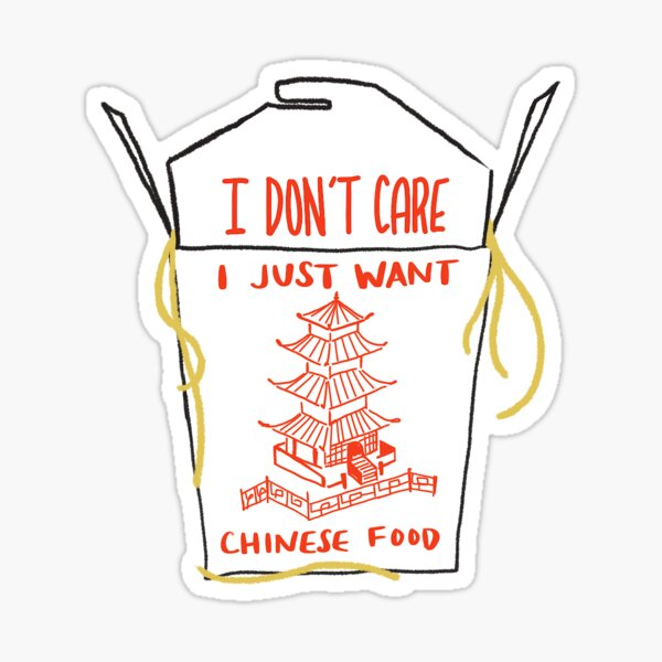 I Don't Care I Just Want Chinese Food Sticker